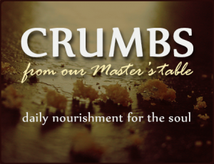 Crumbs from our Master's Table
